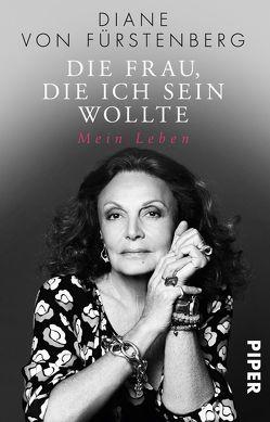 Die Frau, die ich sein wollte von Reitz,  Barbara, Schermer-Rauwolf,  Gerlinde, von Fürstenberg,  Diane
