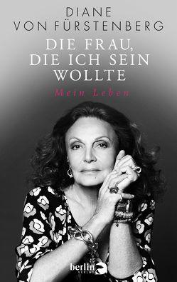 Die Frau, die ich sein wollte von von Fürstenberg,  Diane