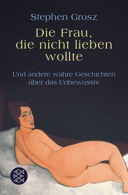 Die Frau, die nicht lieben wollte von Grosz,  Stephen, Robben,  Bernhard
