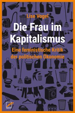 Die Frau im Kapitalismus von Haug,  Frigga, Koch,  Rhonda, Liess,  Johannes, Vogel,  Lise
