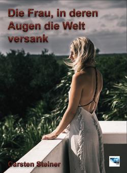 Die Frau, in deren Augen die Welt versank von Steiner,  Carsten