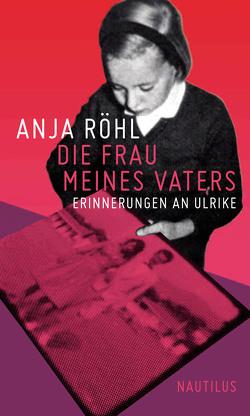 Die Frau meines Vaters von Röhl,  Anja