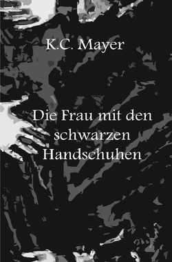 Die Frau mit den schwarzen Handschuhen von Mayer,  K.C.