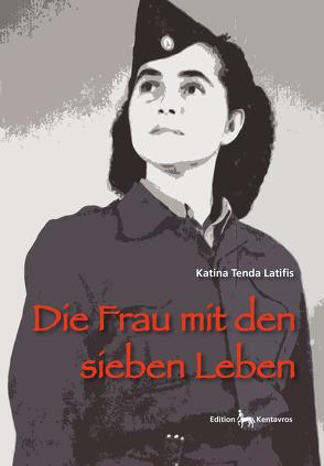 Die Frau mit den sieben Leben von Tenda Latifis,  Katina