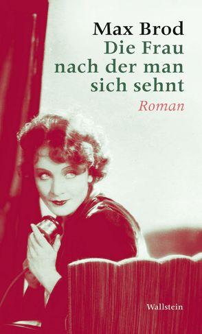 Die Frau nach der man sich sehnt von Brod,  Max, Hessel,  Franz, Koch,  Hans Gerd
