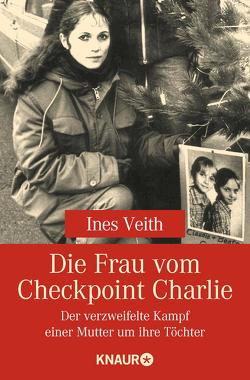 Die Frau vom Checkpoint Charlie von Veith,  Ines