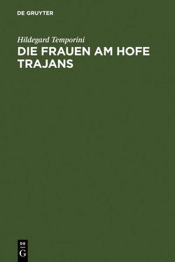 Die Frauen am Hofe Trajans von Temporini,  Hildegard