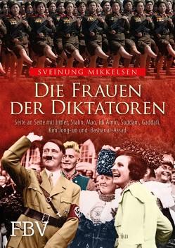Die Frauen der Diktatoren von Mikkelsen,  Sveinung