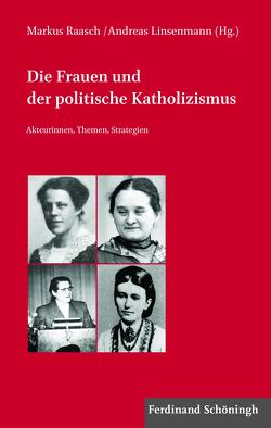 Die Frauen und der politische Katholizismus von Linsenmann,  Andreas, Raasch,  Markus