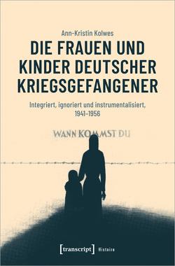 Die Frauen und Kinder deutscher Kriegsgefangener von Kolwes,  Ann-Kristin