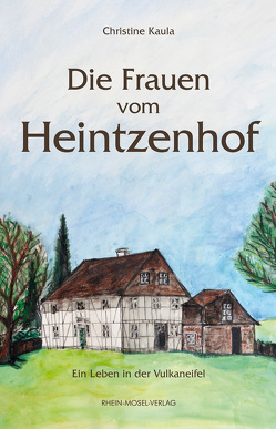 Die Frauen vom Heintzenhof von Kaula,  Christine