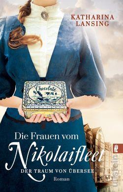 Die Frauen vom Nikolaifleet – Der Traum von Übersee von Lansing,  Katharina