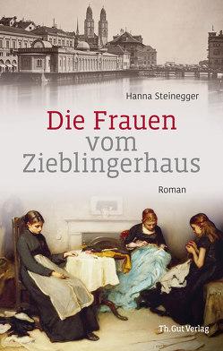 Die Frauen vom Zieblingerhaus von Steinegger,  Hanna