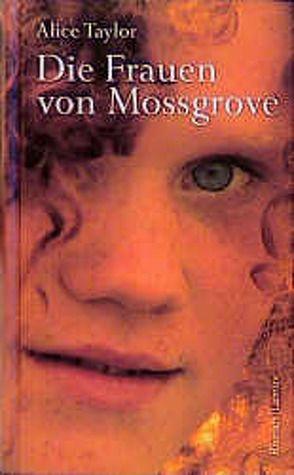 Die Frauen von Mossgrove von Kolarik,  Cordula, Taylor,  Alice