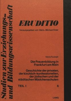 Die Frauenbildung in Frankfurt am Main von Rudolph,  Maria