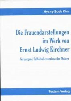 Die Frauendarstellungen im Werk von Ernst Ludwig Kirchner von Kim,  Hyang-Sook