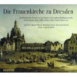 Die Frauenkirche zu Dresden von Carus,  Carl G, Fröhlich,  Frank, Goethe,  Johann W von, Kaestner,  Erich, Walser,  Martin