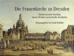 Die Frauenkirche zu Dresden von Carus,  C G, Czechowski,  Heinz, Fröhlich,  Frank, Goethe,  Johann W von, Knobloch,  Heinz, Löffler,  Fritz, Walser,  Martin, Wonneberger,  Jens