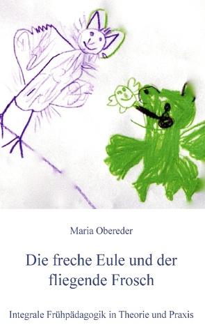 Die freche Eule und der fliegende Frosch von obereder,  maria