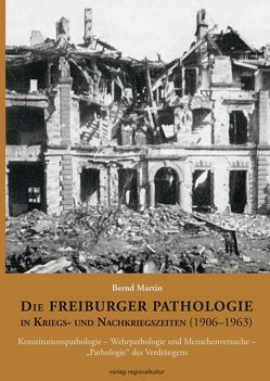 Die Freiburger Pathologie in Kriegs- und Nachkriegszeiten (1906–1963) von Martin,  Bernd