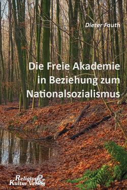 Die Freie Akademie in Beziehung zum Nationalsozialismus von Fauth,  Dieter