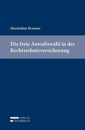 Die freie Anwaltswahl in der Rechtsschutzversicherung von Brunner,  Maximilian