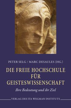 Die Freie Hochschule für Geisteswissenschaft von Desaules,  Marc, Selg,  Peter
