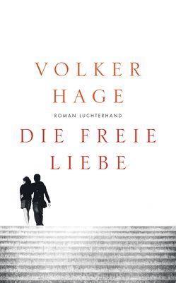 Die freie Liebe von Hage,  Volker