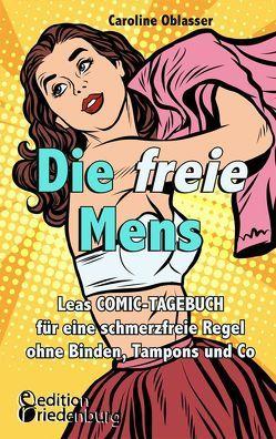 Die freie Mens – Leas COMIC-TAGEBUCH für eine schmerzfreie Regel ohne Binden, Tampons und Co von Oblasser,  Caroline