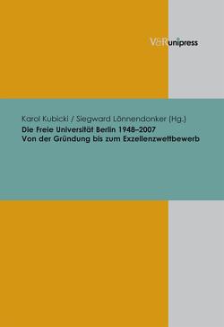 Die Freie Universität Berlin 1948–2007 von Kubicki,  Karol, Lönnendonker,  Siegward