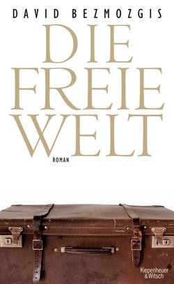 Die freie Welt von Bezmozgis,  David, Morawetz,  Silvia