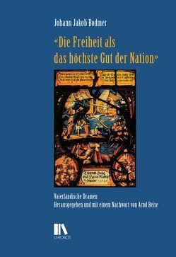 «Die Freiheit als das höchste Gut der Nation» von Beise,  Arnd, Bodmer,  Johann Jakob