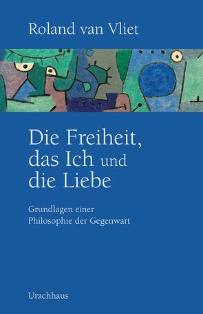 Die Freiheit, das Ich und die Liebe von Oele,  Daniela, van Vliet,  Roland