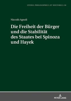 Die Freiheit der Bürger und die Stabiltät des Staates bei Spinoza und Hayek von Agnoli,  Niccolò