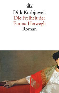 Die Freiheit der Emma Herwegh von Kurbjuweit,  Dirk