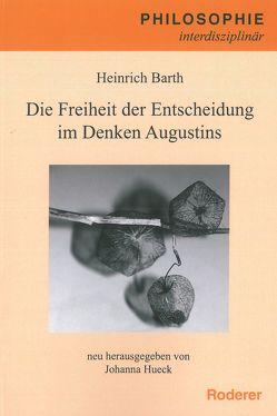 Die Freiheit der Entscheidung im Denken des Augustinus von Barth,  Heinrich, Hueck,  Johanna