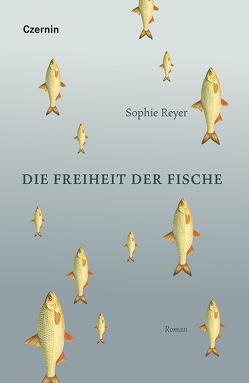 Die Freiheit der Fische von Reyer,  Sophie