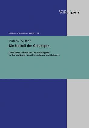Die Freiheit der Gläubigen von Barth,  Hans-Martin, Feldtkeller,  Andreas, Fleischmann-Bisten,  Walter, Hempelmann,  Reinhard, Schneider-Ludorff,  Gury, Wulfleff,  Patrick