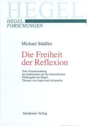 Die Freiheit der Reflexion von Städtler,  Michael