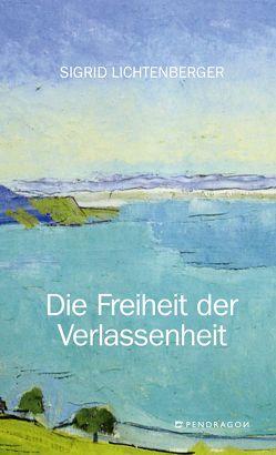 Die Freiheit der Verlassenheit von Lichtenberger,  Sigrid