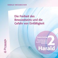 Die Freiheit des Bewusstseins und die Gefahr von Einfältigkeit von Wessbecher,  Harald
