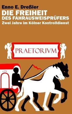 Die Freiheit des Fahrausweisprüfers von Dreßler,  Enno E.