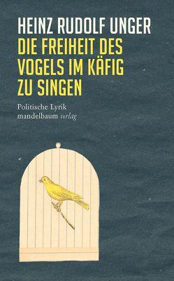 Die Freiheit des Vogels im Käfig zu singen von Unger,  Heinz Rudolf