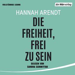 Die Freiheit, frei zu sein von Arendt,  Hannah, Schwittau,  Sandra