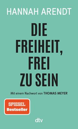 Die Freiheit, frei zu sein von Arendt,  Hannah, Wirthensohn,  Andreas