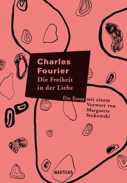 Die Freiheit in der Liebe von Fourier,  Charles, Moldenhauer,  Eva, Stokowski,  Margarete