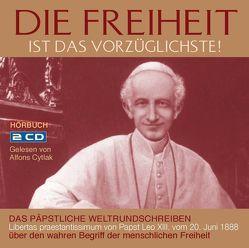 Die Freiheit ist das Vorzüglichste! von Papst,  Leo XIII