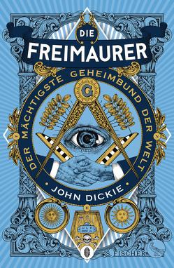 Die Freimaurer – Der mächtigste Geheimbund der Welt von Dickie,  John, Gabler,  Irmengard