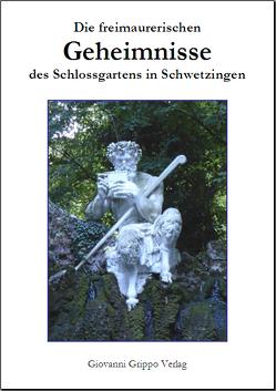Die freimaurerischen Geheimnisse des Schlossgartens in Schwetzingen von Grippo,  Giovanni
