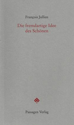 Die fremdartige Idee des Schönen von Engelmann,  Peter, Jullien,  Francois, Leitner,  Christian